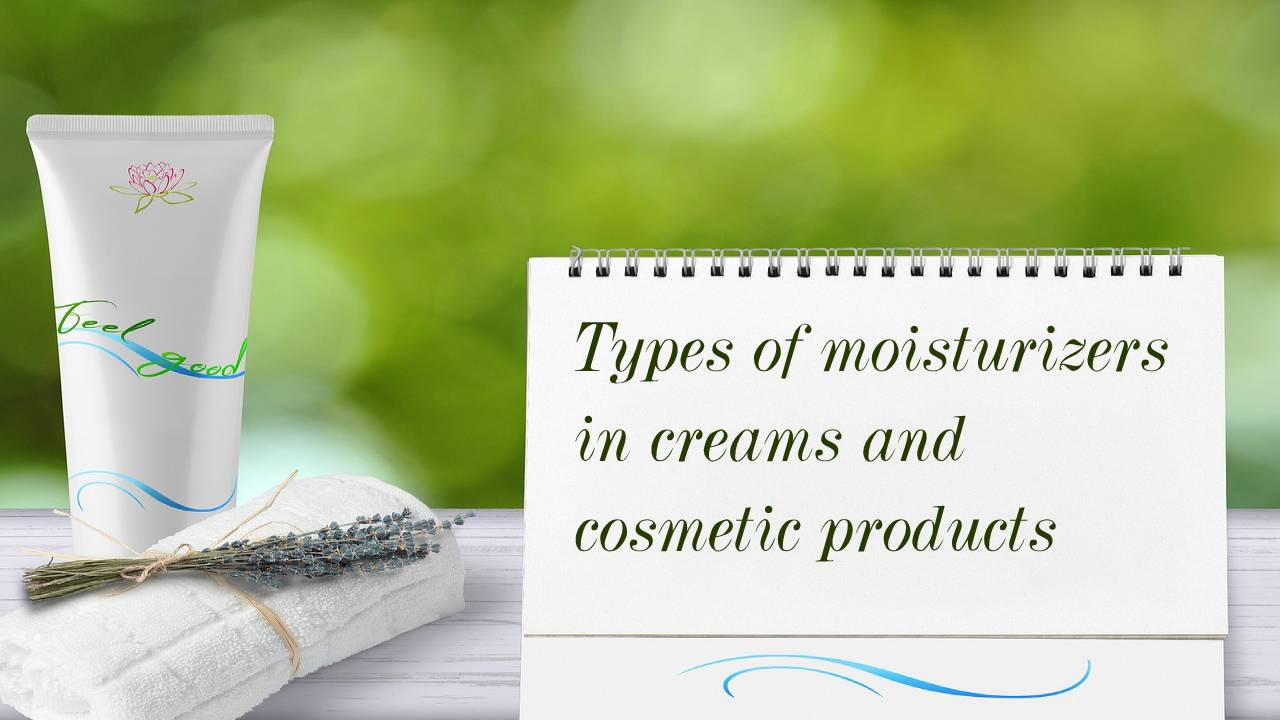 Types of moisturizers in creams and cosmetic products