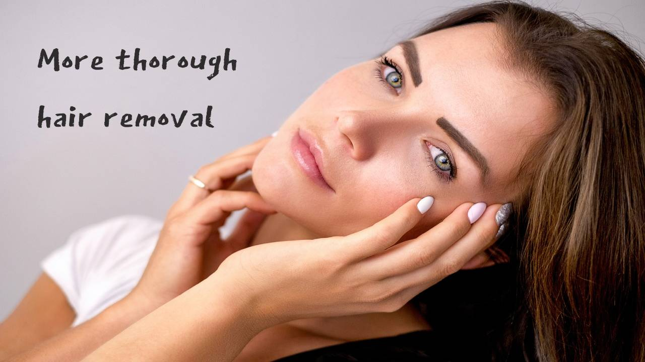 More thorough hair removal