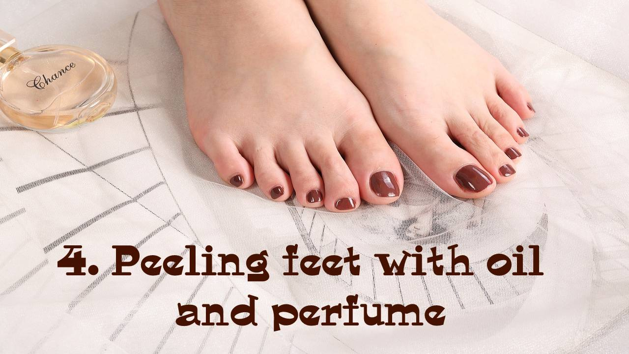 4. Peeling feet with oil and perfume