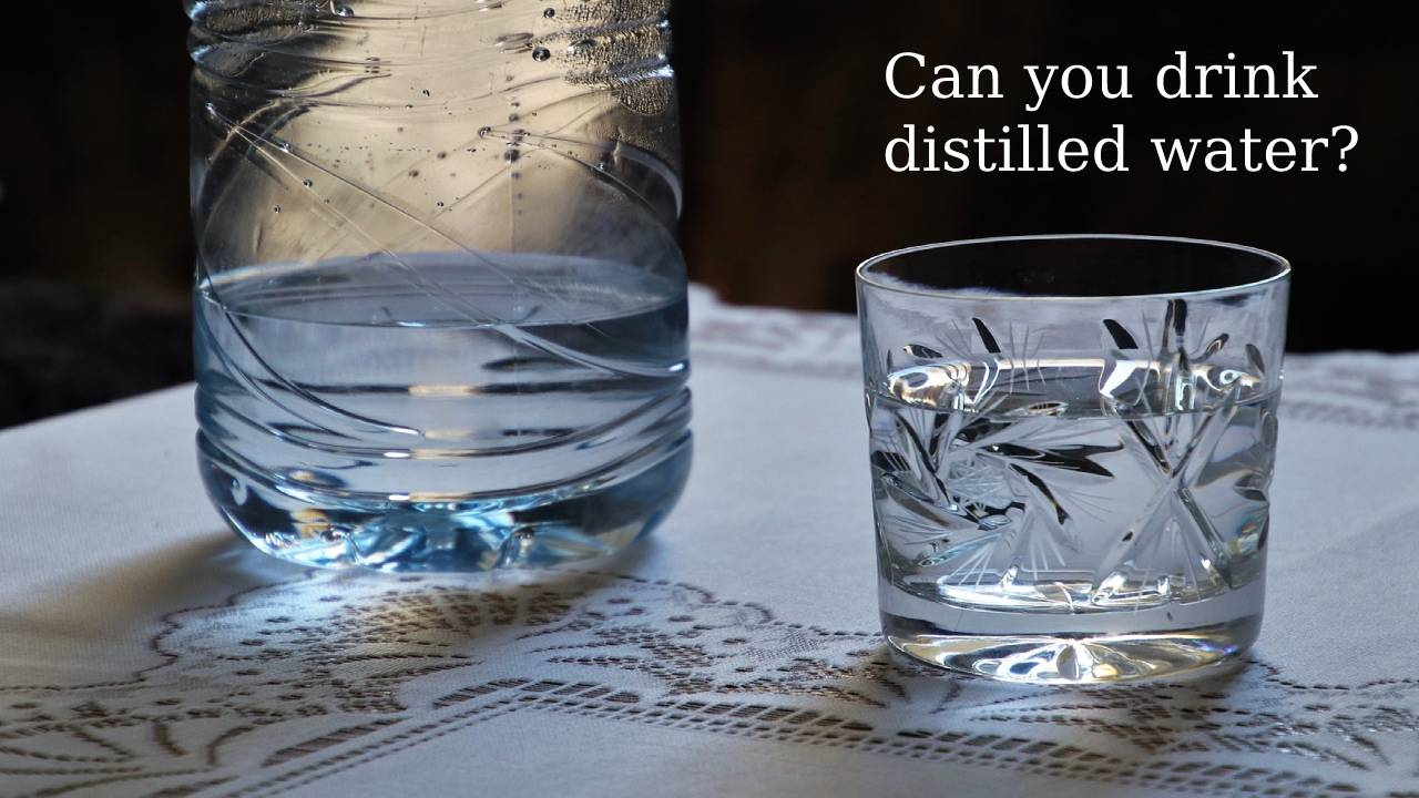 Can you drink distilled water?
