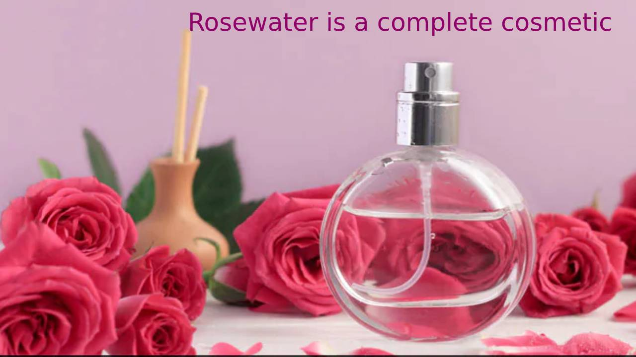 Rosewater is a complete cosmetic